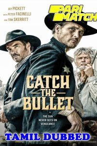 Catch the Bullet 2021 HD Tamil Dubbed Full Movie